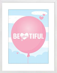 """BeYOUtiful"" Nursery Wall Print to brighten up your kid's room. Artwork prices start at $7.00. #nurserywallprints #beyoutiful #beautiful #balloon"