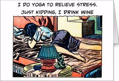 Wine Stress Release - Greeting Card. Forget the yoga. A good bottle of red will do. http://www.zazzle.com/wine_stress_release_greeting_card-137493246076579929 #stress #wine #drinking #card