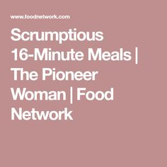 Scrumptious 16-Minute Meals | The Pioneer Woman | Food Network