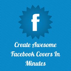 Create Awesome Facebook Covers In Minutes