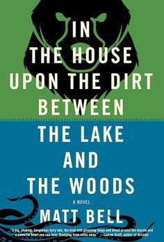 The Quivering Pen: Trailer Park Tuesday: In the House Upon the Dirt Between the Lake and the Woods by Matt Bell New Books, Books To Read, Don Delillo, Books Everyone Should Read, Wood Book, Thing 1, Best Book Covers, Literary Fiction, Fiction Books