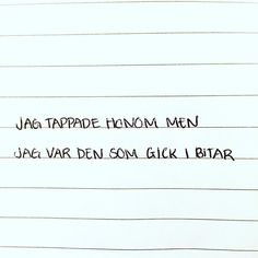 Det var jag som gick i bitar Really Good Quotes, Fantastic Quotes, Sad Quotes, Best Quotes, Love Quotes, Despair Quotes, Melancholy Quotes, Miss My Ex, Swedish Quotes