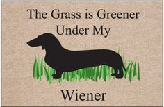 Get your dachshund doormat at Doxieholic Online Gift Store. We have a large selection of unique dachshund doormats pet related door mats and other door mats such as The Grass is Greener Under My Wiener and Dachshund Security. Dachshund Funny, Dachshund Love, Daschund, Dachshund Quotes, Funny Dogs, Dog Love, Puppy Love, Funny Animals, Cute Animals