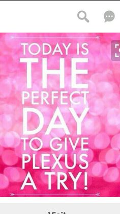 Today is the day....give it a try....shopmyplexus.com/tjordan3