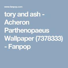 tory and ash - Acheron Parthenopaeus Wallpaper (7378333) - Fanpop