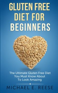 Gluten Free Diet for Beginners: The Ultimate Gluten Free Diet You Must Know About To Look Amazing - http://www.books-howto.com/gluten-free-diet-for-beginners-the-ultimate-gluten-free-diet-you-must-know-about-to-look-amazing/