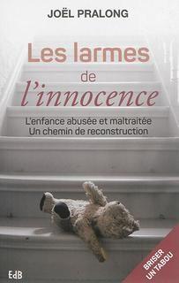 Larmes de l'innocence,les:l'enfance abusée et maltraitée:un chemin de reconstruction