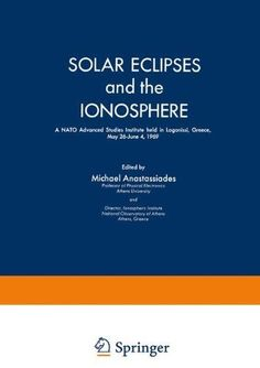 Solar Eclipses and the Ionosphere: A NATO Advanced Studies Institute held in Lagonissi Greece May 26–June 4 1969...