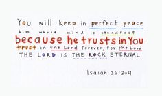 Isaiah 26:3-4 be my peace in the storm. I need you.