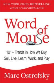 Word of Mouse: 101+ Trends in How We Buy, Sell, Live, Learn, Work, and Play by Marc Ostrofsky | 9781451668407 | Hardcover | Barnes & Noble