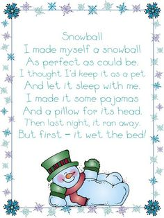 I made myself a snowball as perfect as could be. I thought I'd keep it as a pet and let it sleep with me. I made it some pajamas, and a pillow for its head. Then last night, it ran away. But first it wet the bed.