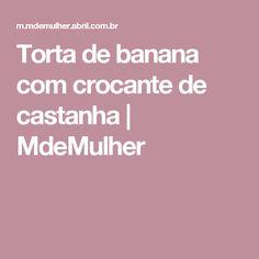 Torta de banana com crocante de castanha | MdeMulher