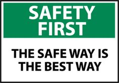 Safety First The Safe Way Is The Best Way Safety Signs