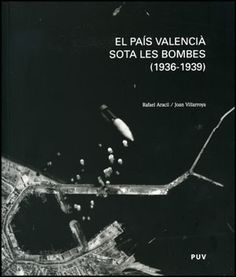 El País Valencià sota les bombes (1936-1939) Rafael Aracil, Joan Villarroya