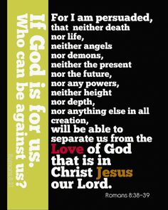 """One of my favorite Scripture passages, Romans 8:38–39. """"If God is for us, who can be against us?"""""""