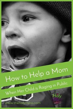 We've all been there. You see a mom and her child is screaming and raging. Do you offer to help? Ignore and walk away? Talk to the child? Here are 5 steps to take. How to Help a Mom When Her Child is Raging in Public|The Holy Mess