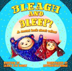 Bleagh and Bleep by Leana Doray. Great picture book focusing on important values:  respect, commitment, curiosity, and more... Ages 3+