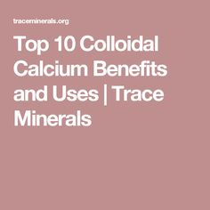 Top 10 Colloidal Calcium Benefits and Uses | Trace Minerals