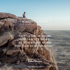 Your #DailyKickstart: As you grow more, you can see more. As you know more you can achieve more.