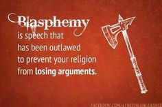 """""""Blasphemy, because religious people don't like the feeling of cognitive dissonance when they hear they are wrong."""""""