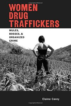 Availability: http://130.157.138.11/record=b3837738~S13 Women Drug Traffickers: Mules, Bosses, and Organized Crime / Elaine Carey