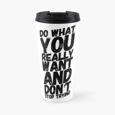 Make a statement with this 'Do What You Really Want And Don't Stop Trying' Design. #travelmug #coffeemug #teamug #positivethinking #motivationalquote #success #affirmation