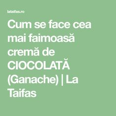 Cum se face cea mai faimoasă cremă de CIOCOLATĂ (Ganache) | La Taifas