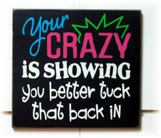 Your CRAZY is showing you better tuck that by woodsignsbypatti, $22.00