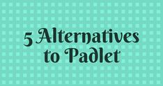 For the last 24 hours the Twittersphere  has been buzzing about the recent changes to Padlet . While none of the following tools have as m...