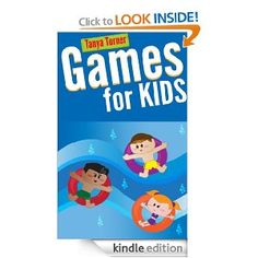 Games for Kids: 101 Easy Indoor or Outdoor Games for Your Children to Have Fun Require Nothing or Little Equipment for Every Child Aged 3 and Up