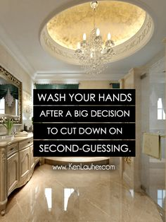Wash your hands after a big decision to cut down on second guessing. - Ken Lauher, www.kenlauher.com #quote, #fengshui