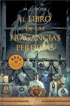 Título : El libro de las fragancias perdidas  Autora : M.J.Rose  Género : Novela histórica  Editorial : DeBolsillo  ISBN : 9788490327395  ...