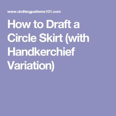 How to Draft a Circle Skirt (with Handkerchief Variation)