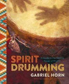 Spirit Drumming By Gabriel Horn