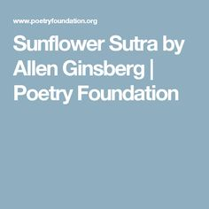 Sunflower Sutra by Allen Ginsberg | Poetry Foundation