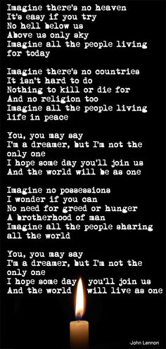 This weeks words to live by is a quote from the lyrics of a John Lennon song. In sympathy to the victims of the Boston bombings and in memory of  ALL victims of violence worldwide