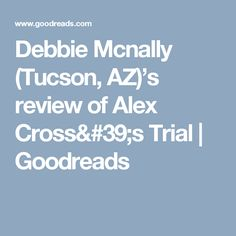 Debbie Mcnally (Tucson, AZ)'s review of Alex Cross's Trial | Goodreads