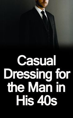 Casual Dressing for the Man in His 40s