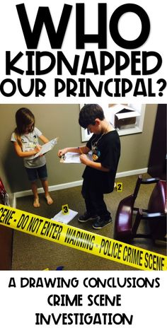 Your principal has gone missing! Create a crime scene in your classroom or principals office! Students work to draw conclusions about evidence in order to identify the correct suspect.
