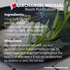 Archangel Michael Room Purification Salt. To expel negative energy from a room, place in an area will it will not be disturbed. Smells fabulous too! www.DarPayment.com