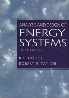 Analysis and Design of Energy Systems (3rd Edition) by B.K. Hodge. $155.92. Publisher: Prentice Hall; 3 edition (January 2, 1999). Publication: January 2, 1999. Author: B.K. Hodge. Edition - 3
