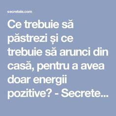 Ce trebuie să păstrezi și ce trebuie să arunci din casă, pentru a avea doar energii pozitive? - Secretele.com How To Get Rid, Kids And Parenting, Feng Shui, Good To Know, Meditation, Health Fitness, Diversity, Zen, Pandora