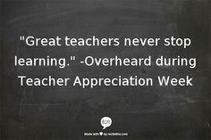 """Great teachers never stop learning."" -Overheard during #TeacherWeek"
