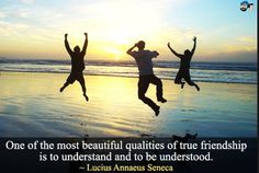 One of the most beautiful qualities of true friendship is to understand and to be understood. Lucius Annaeus Seneca