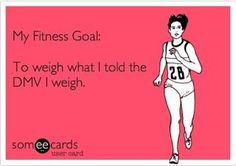 Actually my goal is to weigh LESS than what I told them.
