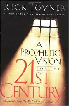 A Prophetic Vision For The 21st Century: A Spiritual Map To Help You Navigate Into The Future by Rick Joyner. $10.41