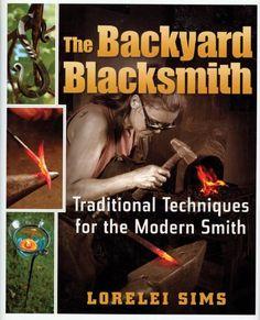 The Backyard Blacksmith: Traditional Techniques for the Modern Smith: Amazon.co.uk: Lorelei Sims: 9780785825678: Books