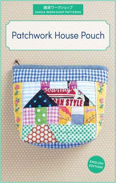 Zakka Workshop Patterns-- Patchwork House Pouch (in English edition), Full color step by step instructions and full size templates included Patchwork Patterns, Sewing Patterns, Sewing Crafts, Sewing Projects, Japanese Patchwork, Pouch Pattern, House Quilts, Quilted Bag, Patch Quilt