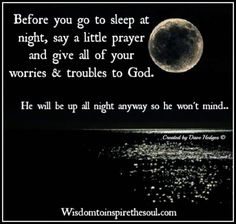 Wisdom To Inspire The Soul: Before you go to sleep at night.
