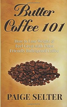 Butter Coffee 101: How to Lose Weight & Feel Great with Paleo Friendly Bulletproof Coffee by Paige Selter http://www.amazon.com/dp/1500729558/ref=cm_sw_r_pi_dp_mnRmub12MYG5A